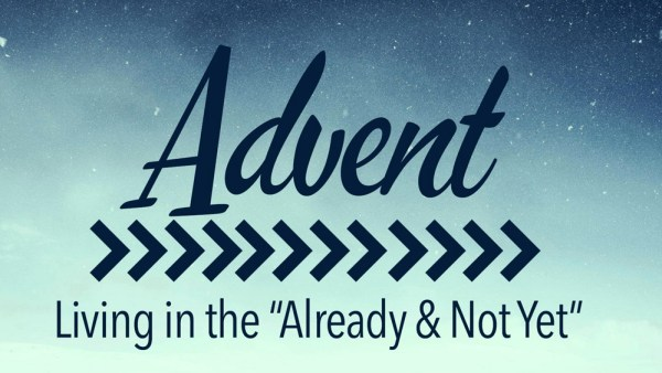 Already, But Not Yet | Advent 2018