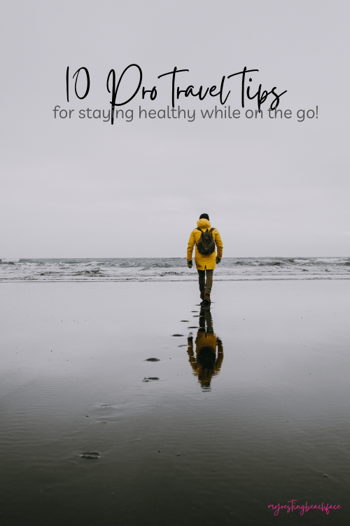 10 Pro Travel Tips for staying healthy while on the go!