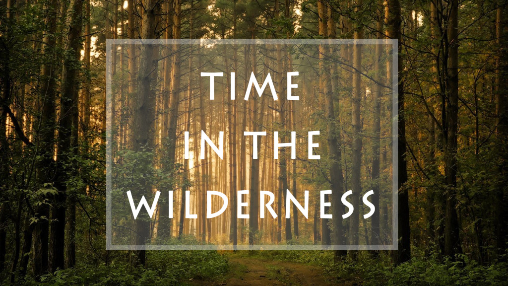 Weekly Wisdom: Time in the Wilderness