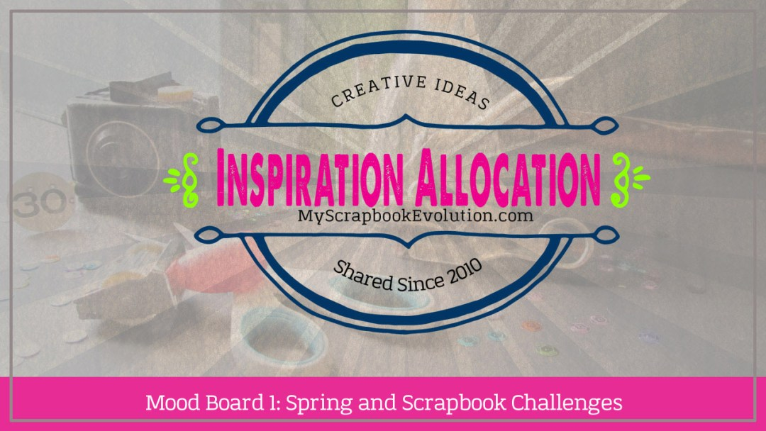 Mood Board 1 Spring and Scrapbook Challenges