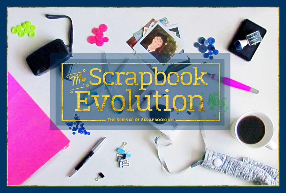 My Scrapbook Evolution- The Science of Scrapbooking