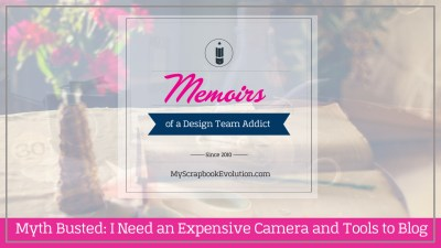 Myth Busted- I Need an Expensive Camera and Tools to blog (2)