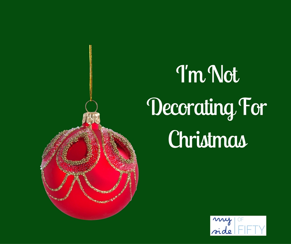 I'm Not Decorating For Christmas