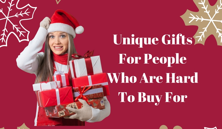 Unique Gifts For People Who Are Hard To Buy For