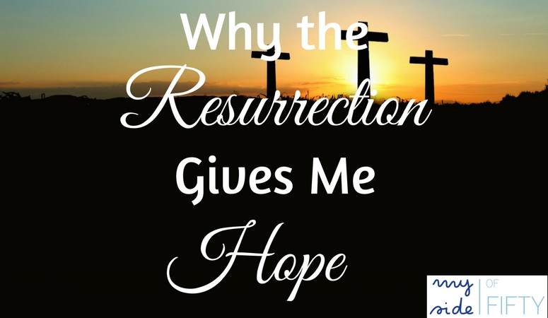 Why the Resurrection Gives Me Hope