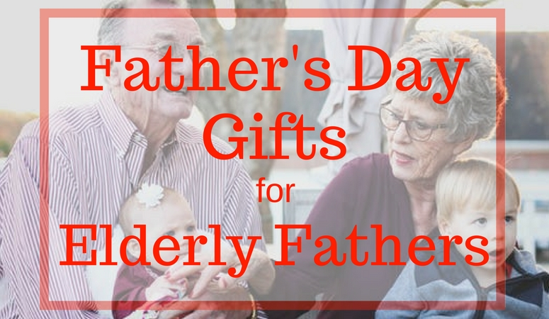 Father's Day Gifts For Elderly Fathers | Suggestions for fathers who live in nursing homes, assisted living or who have downsized.