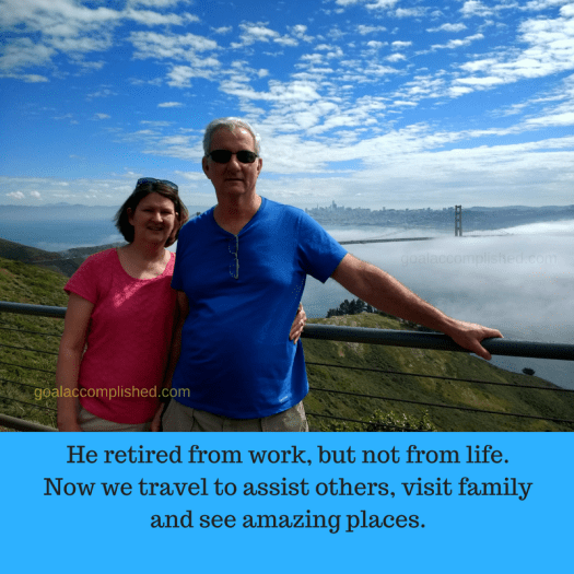 Transition to Retirement: What You Should Know. Picture of married couple in San Fransisco with Golden Gate Bridge in the background. Caption: He retired from work, but not from life. Now we travel to assist others, visit family and see amazing places.