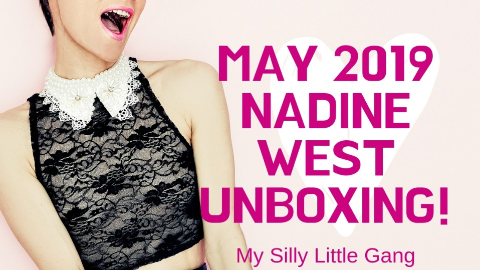 May 2019 Nadine West Unboxing @thenadinewest #MySillyLittleGang #Fashion