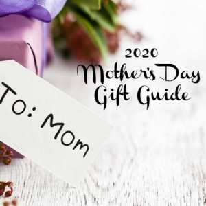 2020 Mother's Day Gift Guide #MySillyLittleGang