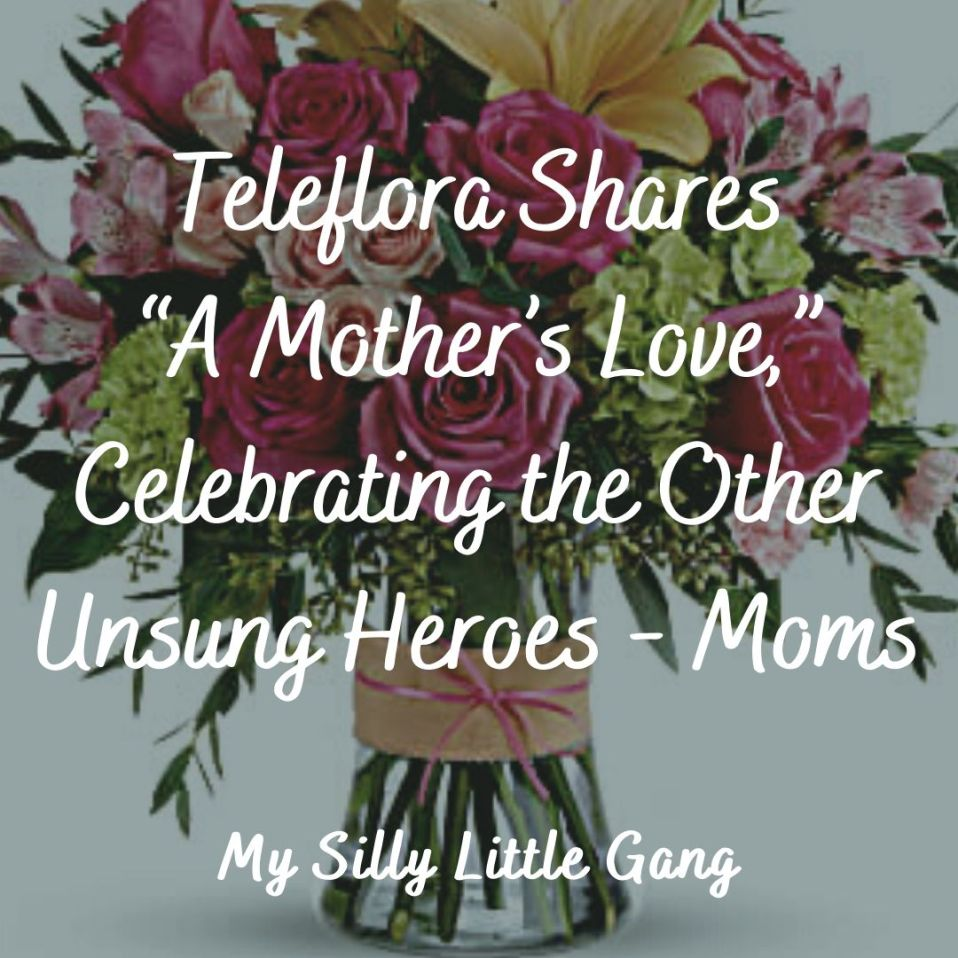 "Teleflora Shares ""A Mother's Love,"" Celebrating the Other Unsung Heroes - Moms! #LoveOutLoud @Teleflora #MySillyLittleGang"