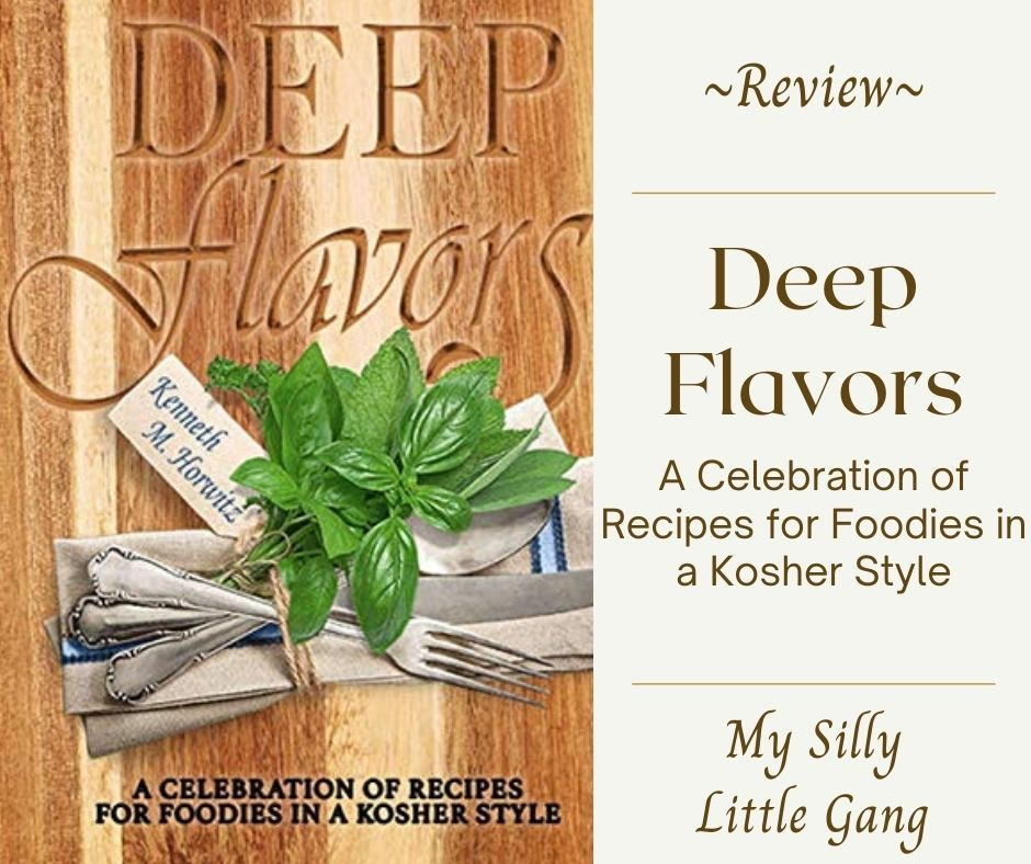 Deep Flavors: A Celebration of Recipes for Foodies in a Kosher Style ~ Review #MySillyLittleGang