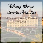 Disney Vacation Planning Pt 5: Resort Considerations