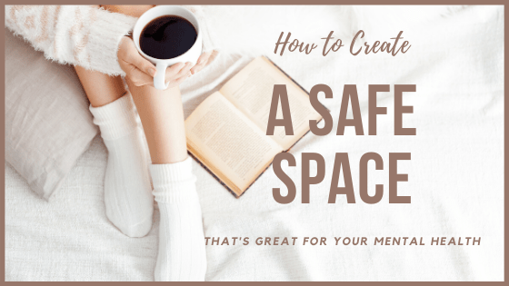 How to create a safe pace that's great for your mental health