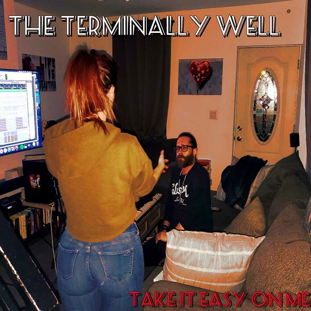 The Terminally Well - New Single and Video 'Take it Easy on Me - out Valentine's Day, Feb. 14th