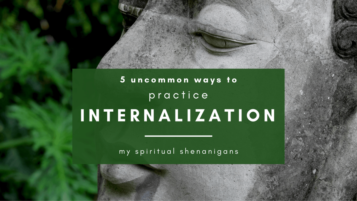 Internalization: 5 Uncommon Ways to Embody The Spiritual Truth