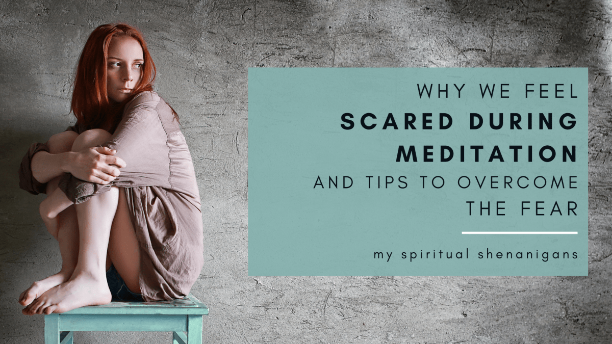 Why We Feel Scared During Meditation & 5 Tips To Overcome The Fear