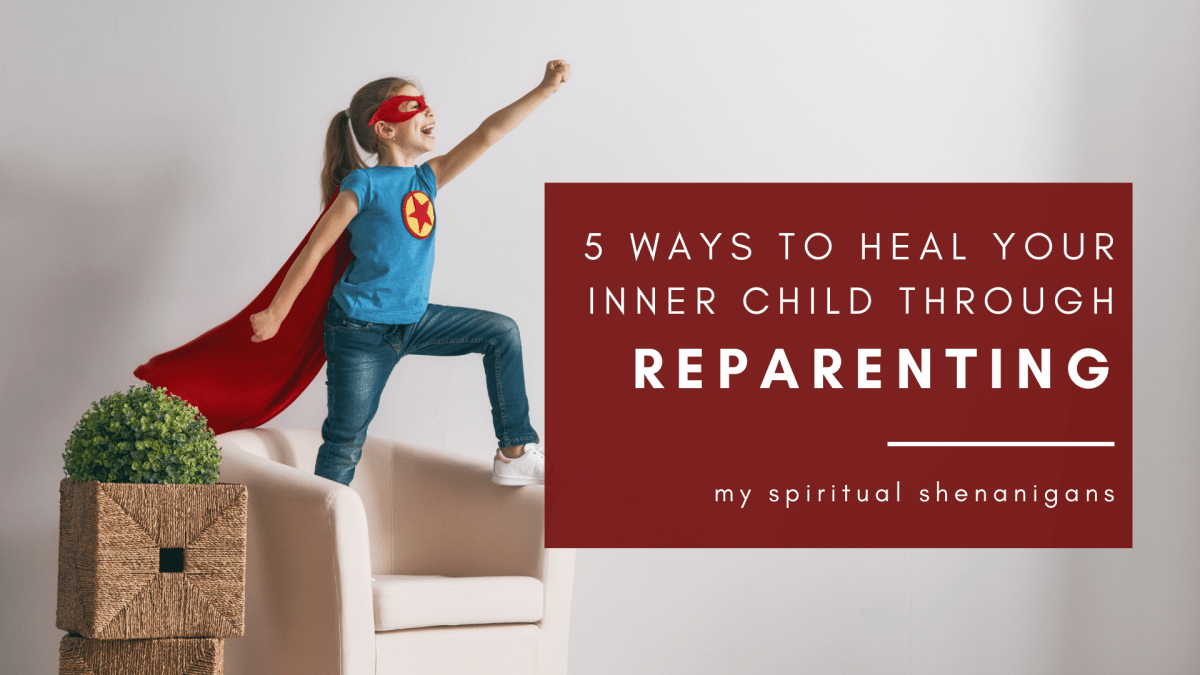What Reparenting Means & 5 Ways to Heal Your Inner Child Wounds