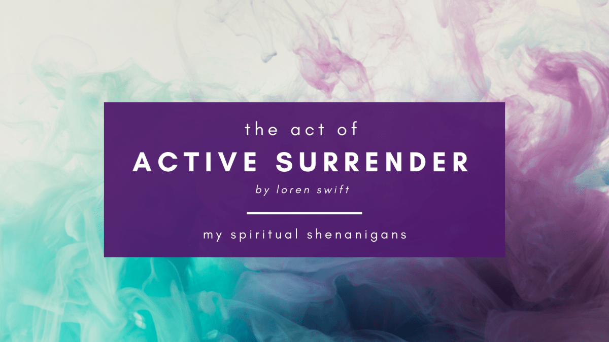 Active Surrender: The Root of Empowerment, by Loren Swift