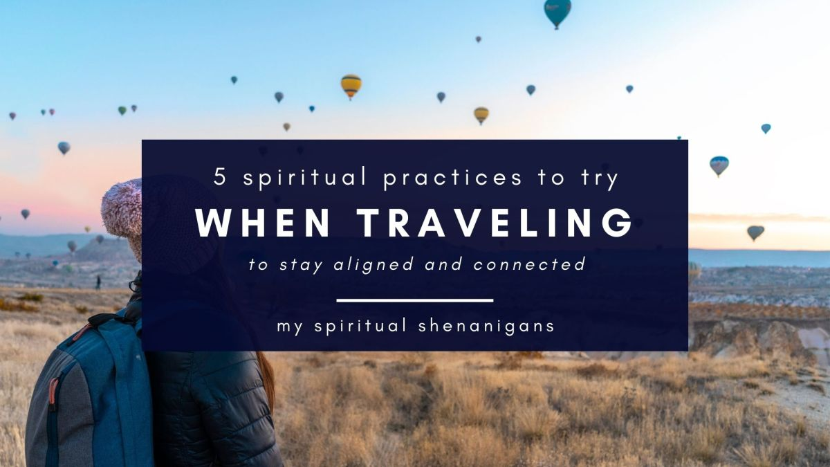 5 Spiritual Practices To Keep In Mind When You're Traveling