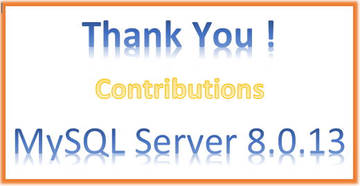 Thank you for the contributions to MySQL 8.0.13