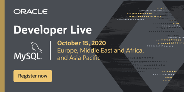 Oracle Developer Live - MySQL - October 15, 2020 - Europe, Middle East and Africa, and Asia Pacific
