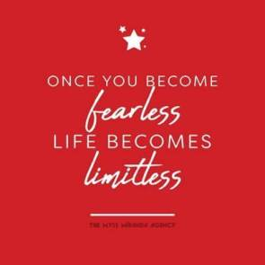 Once you become fearless, life becomes limitless