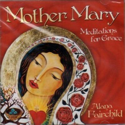 Mother Mary Meditations for Grace by Alana Fairchild