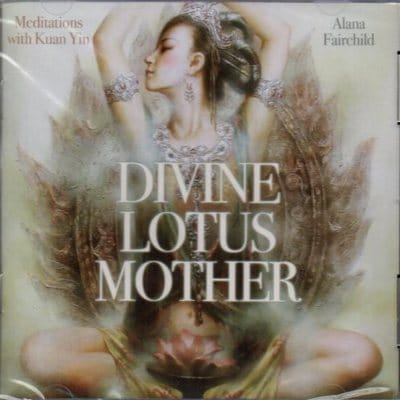 Divine Lotus Mother: Meditations with Kuan Yin CD by Alana Fairchild