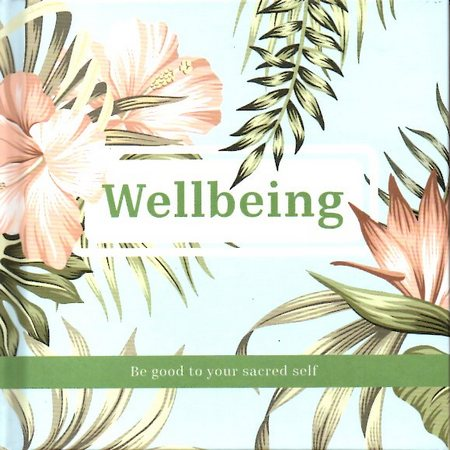 book - Wellbeing: Be Good to your Sacred Self