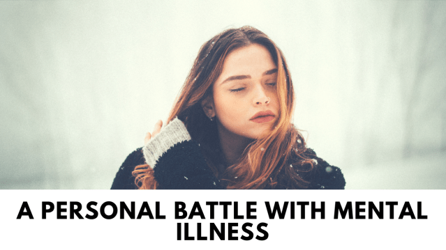 A personal Battle with Mental Illness