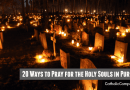 20 Ways to Pray for the Holy Souls in Purgatory