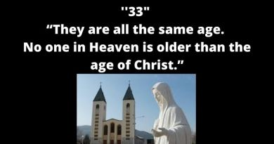 "Little-known revelation about Heaven: Medjugorjre Seer Describes People in Heaven: ""It was like you watch a movie on a screen…They are all the same age which is 33. No one in Heaven is older than the age of Christ."""