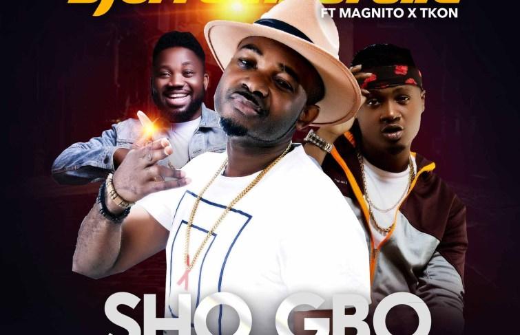 DJ Stramborella Releases New Song 'Sho Gbo' Featuring Magnito and Tkon