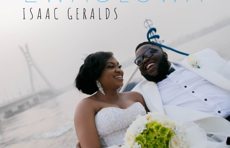 ISAAC GERALDS DROPS NEW SONG 'EWAOLUWA' TO CELEBRATE HIS WIFE'S BIRTHDAY