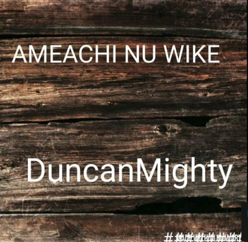 "Duncan Mighty Releases A Peace Song ""Amaechi Nu Wike"""
