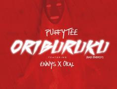 Puffy Tee Drops New Song Oriburuku (Bad Energy) Ft. Ennys And Okal