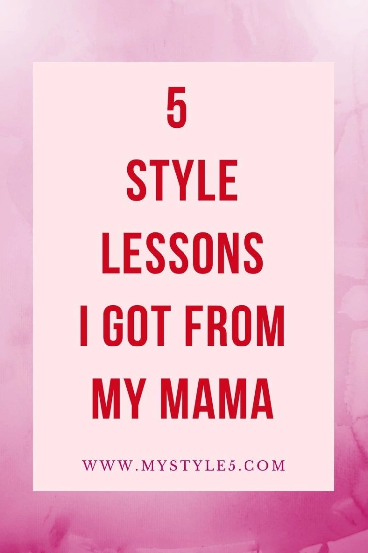 5 style lessons i got from my mama