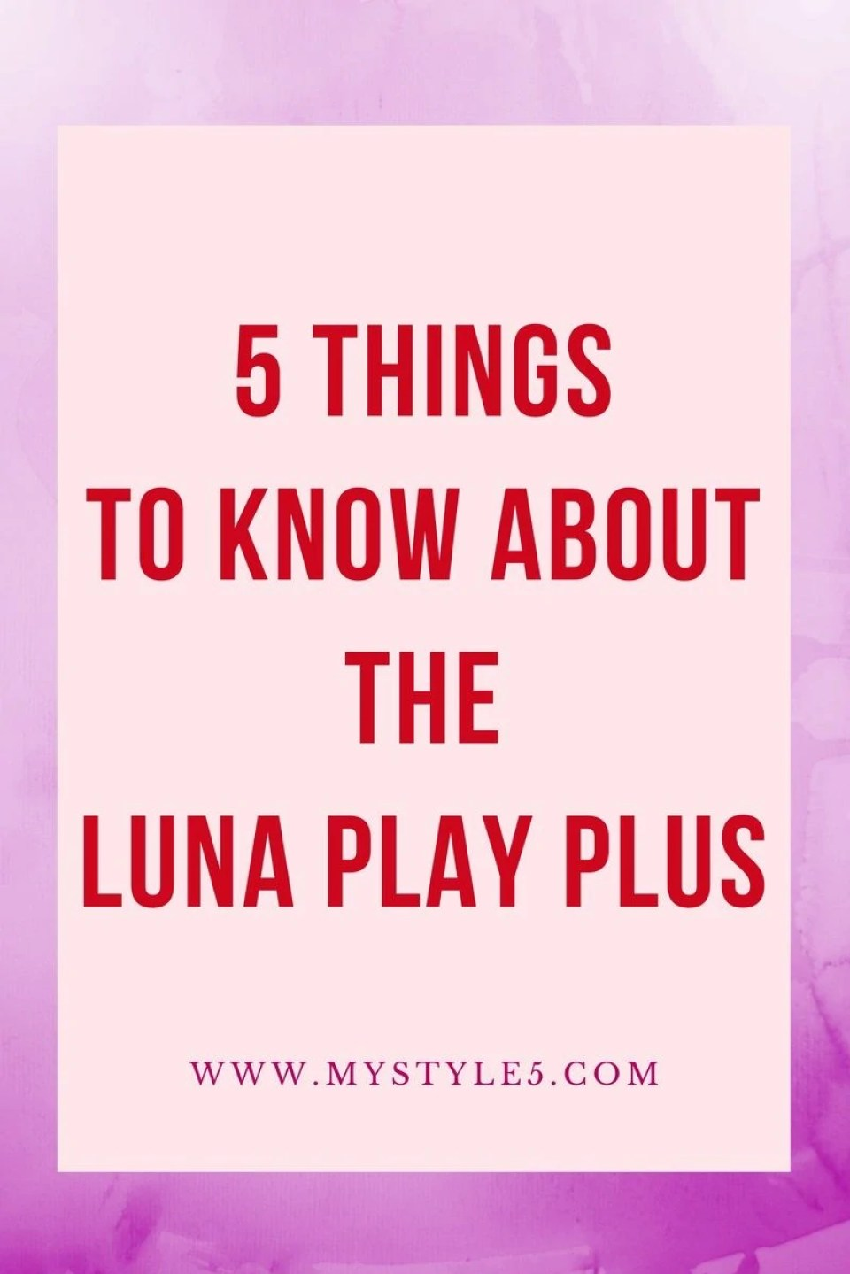 5 Things to Know About the LUNA Play Plus