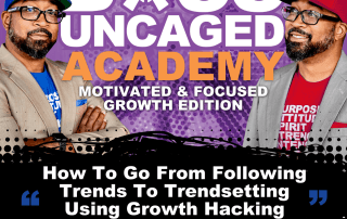 How To Go From Following Trends To Trendsetting Using Growth Hacking Strategies? With S.A. Grant Of Boss Uncaged Academy: Motivated & Focused Growth Edition - S2E29 (#57)