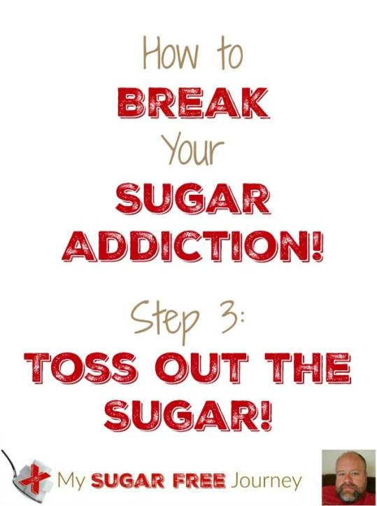 How to Break Your Sugar Habit - Step 3: Throw Out the Sugar!