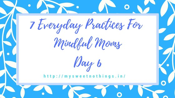 7 Everyday Practices For Mindful Moms Day 6