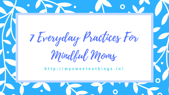 7 Everyday Practices For Mindful Moms