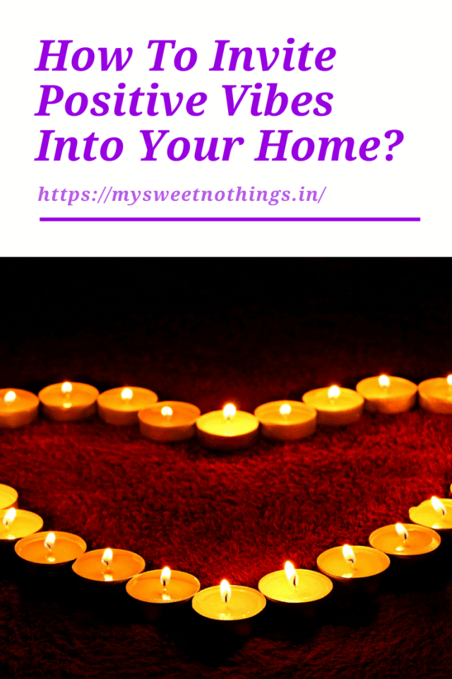 How To Invite Positive Vibes Into Your Home?