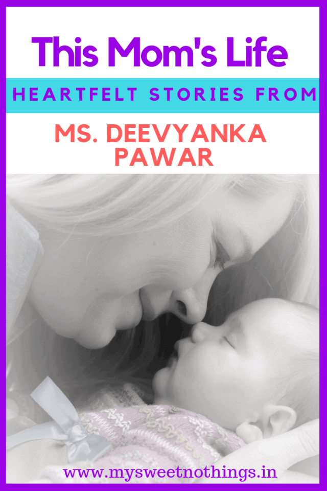 This Mom's Life - Meet Ms. Deevyanka Pawar #MySweetNothings #vasanthapins #guestpost #ThisMomsLife #parenting #motherhood