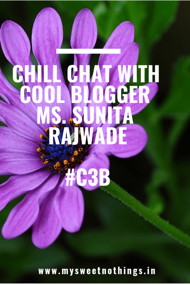Chill Chat With Cool Blogger Ms. Sunita Rajwade - #C3B #MySweetNothings #vasanthapins #blogging #bloggerinterview #guestpost #bloggingtips