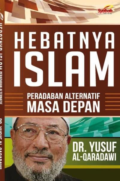 Hebatnya Islam - Peradaban Alternatif Masa Depan
