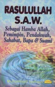 Rasulullah s.a.w Sebagai Hamba Allah, Pemimpin, Pendakwah, Sahabat, Bapa & Suami