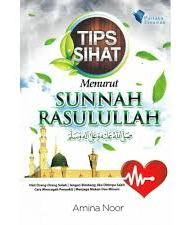 TIPS SIHAT MENURUT SUNNAH RASULULLAH SAW