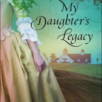 My Daughter's Legacy || Book Review, Christian Fiction, Historical Fiction