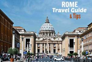 Rome Travel Guide | Top Rome Italy Travel Tips